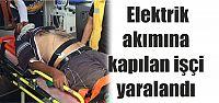 Elektrik akımına kapılan işçi yaralandı