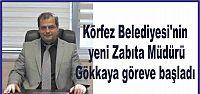 Körfez Belediyesi'nin yeni Zabıta Müdürü Gökkaya göreve başladı