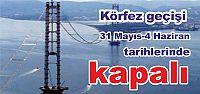 Körfez geçişi 31 Mayıs-4 Haziran tarihlerinde kapalı