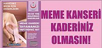 MEME KANSERİ KADERİNİZ OLMASIN!