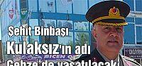 Şehit Binbaşı Kulaksız'ın adı Gebze'de  yaşatılacak