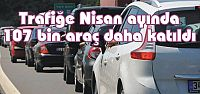 Trafiğe Nisan ayında 107 bin araç daha...