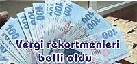 Türkiye'nin vergi rekortmenleri belli oldu...