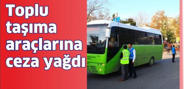 Toplu taşıma araçlarına ceza yağdı