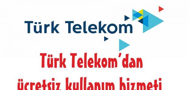 Türk Telekom ücretsiz kullanım hizmeti