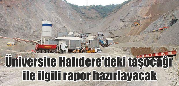 Üniversite Halıdere'deki taşocağı ile ilgili rapor hazırlayacak