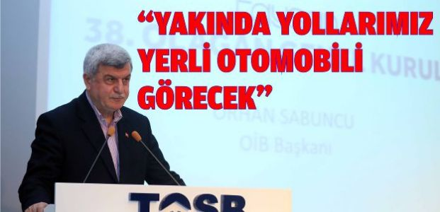 """""""YAKINDA YOLLARIMIZ YERLİ OTOMOBİLİ GÖRECEK"""""""